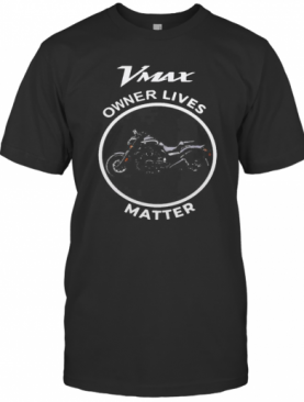 Vmax Owner Lives Matter Motorcycle T-Shirt