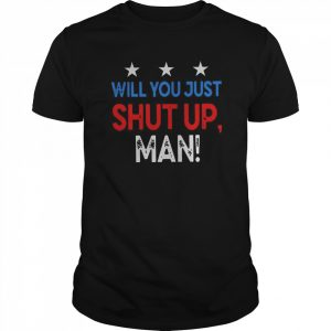 Will You Just Shut Up Man  Classic Men's T-shirt