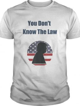 You dont know the law debate trump america shirt