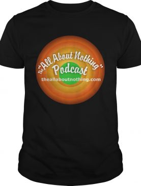 All About Nothing Podcast shirt