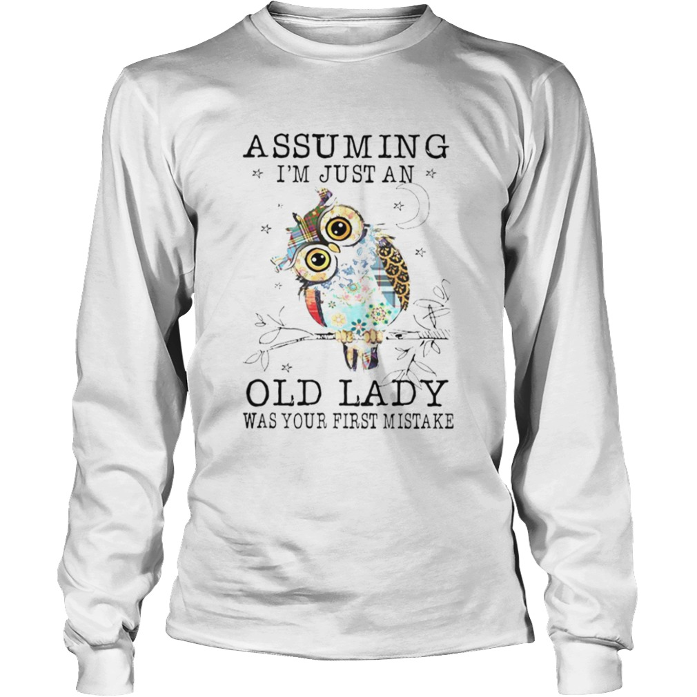 Assuming Im Just An Old Lady Was Your First Mistake  Long Sleeve