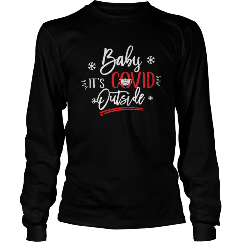 Baby It's Covid Outside Sweat  Long Sleeved T-shirt