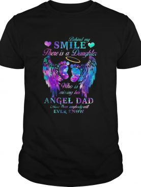 Behind My Smile There Is A Daughter Who Is Missing Her Angel Dad shirt