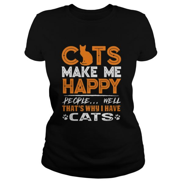 Cats Make Me Happy People Well Thats Why I Have Cats  Classic Ladies