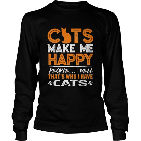 Cats Make Me Happy People Well Thats Why I Have Cats  Long Sleeve