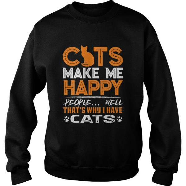 Cats Make Me Happy People Well Thats Why I Have Cats  Sweatshirt