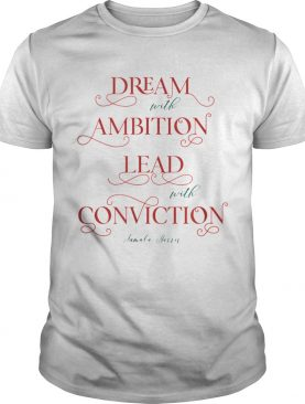 Dream with Ambition Lead with Conviction KH shirt