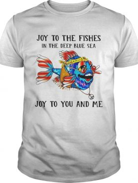 Fishing Joy To The Fishes In The Deep Blue Sea Joy To You And Me shirt