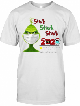 Grinch Stink Stank Stunk 2020 Very Bad Would Not Recommend T-Shirt