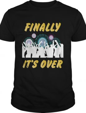 Happy new years eve 2021 sarcastic fireworks finally over shirt