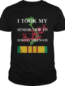 I TOOK MY SENIOR TRIP TO SOUTH VIETNAM shirt