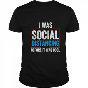 I Was Social Distancing Before It Was Cool  Classic Men's T-shirt