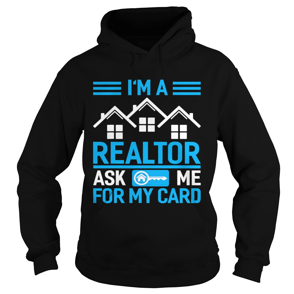 Im A Realtor Ask Me For My Card  Hoodie