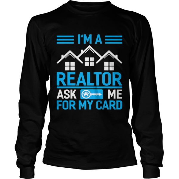 Im A Realtor Ask Me For My Card  Long Sleeve