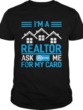 Im A Realtor Ask Me For My Card shirt