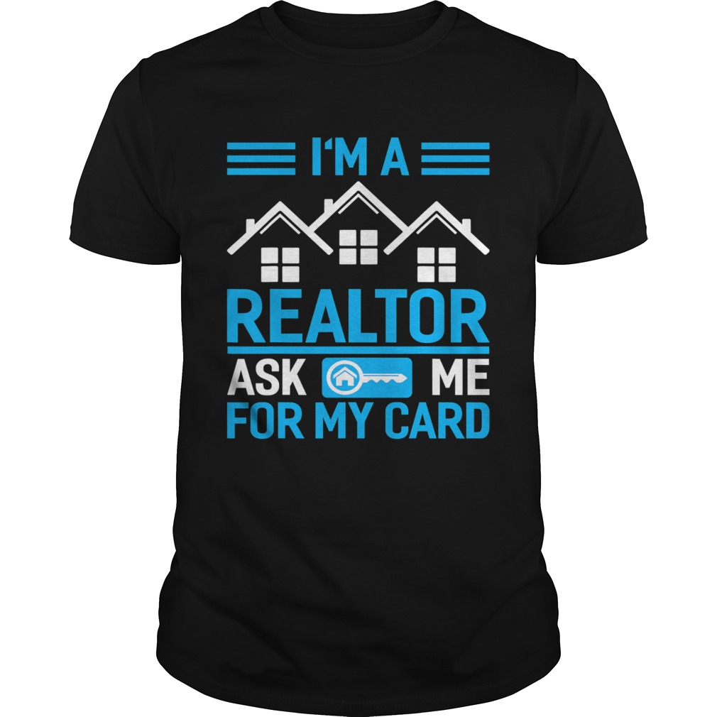 Im A Realtor Ask Me For My Card  Unisex