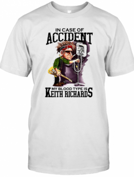 In Case Of Accident My Blood Type Is Keith Richards T-Shirt
