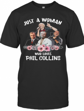 Just A Woman Who Loves Phil Collins T-Shirt