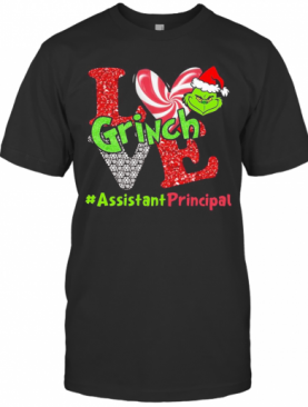 Love Grinch Assistant Principal Christmas T-Shirt