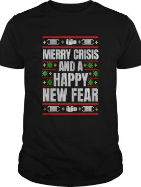 Merry Crisis And A Happy New Fear Funny Ugly Christmas 2020 shirt