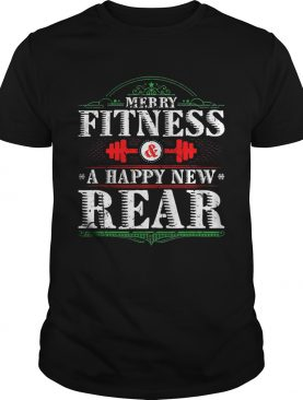Merry Fitness And A Happy New Rear shirt