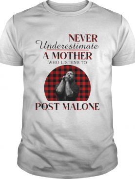 Never Underestimate A Mother Who Listens To Post Malone shirt