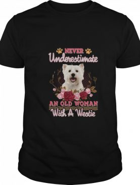 Never Underestimate An Old Woman With A Westie shirt