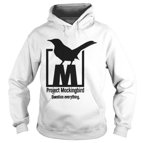 Project Mockingbird Question Everything  Hoodie
