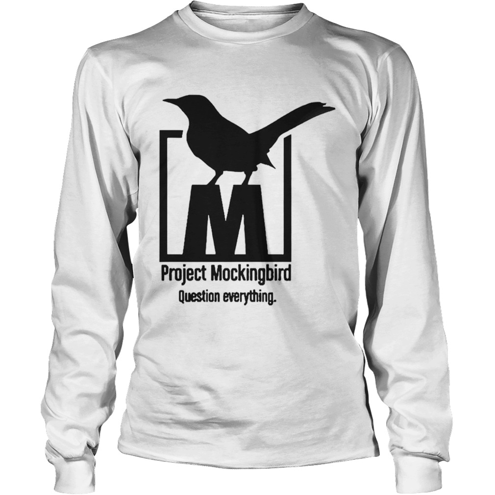 Project Mockingbird Question Everything  Long Sleeve