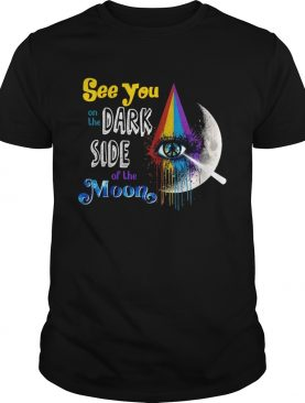 See You On The Dark Side Of The Moon shirt