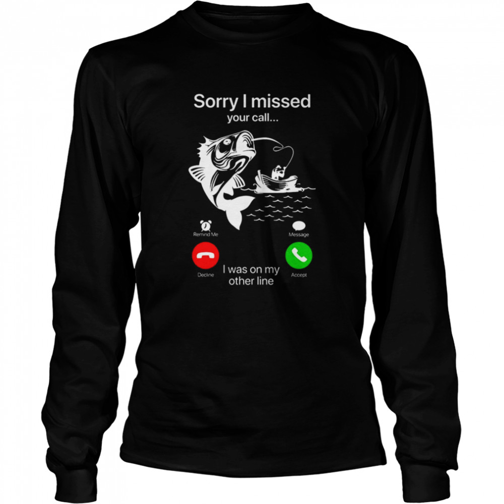 Sorry I Missed Your Call I Was On My Other Line  Long Sleeved T-shirt