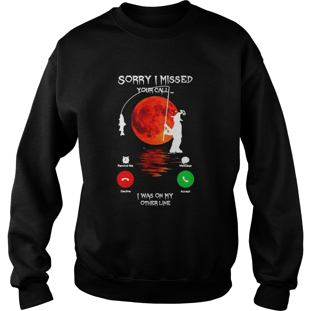 Sorry I Missed Your Call I Was On My Other Line  Sweatshirt