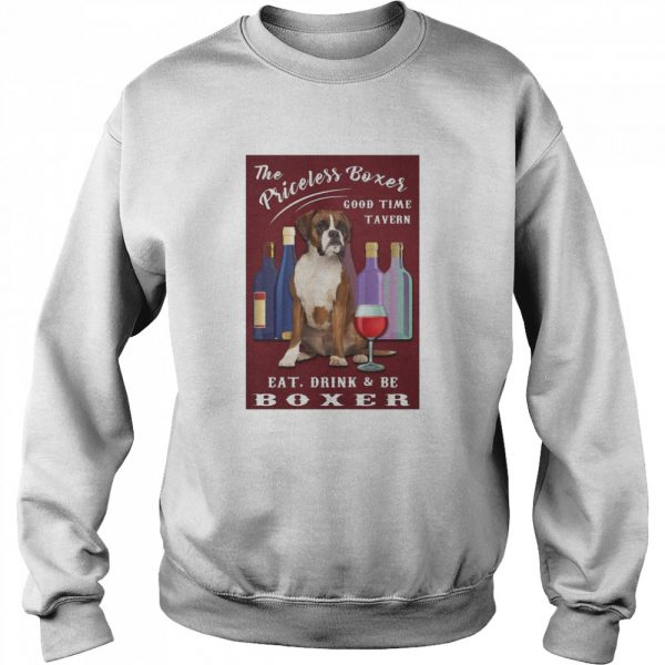 The Priceless Boxer Good Time Tavern Eat Drink And Be Boxer  Unisex Sweatshirt