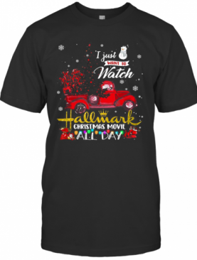 Truck I Just Want To Watch Hallmark Christmas Movie All Day T-Shirt
