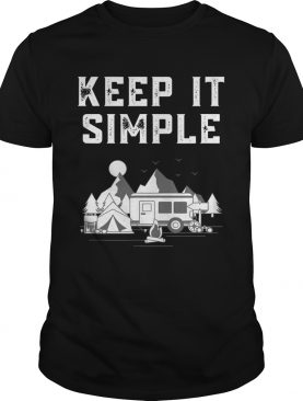 Van life keep it simple camping off grid adventure shirt
