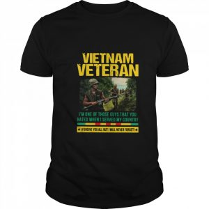 Vietnam Veteran I'm One Of Those Guys That You Hated When I Served My Country  Classic Men's T-shirt