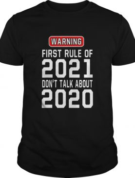Warning First Rule Of 2021 Dont Talk About 2020 shirt
