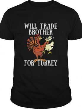 Will trade brother for turkey funny thanksgiving day shirt