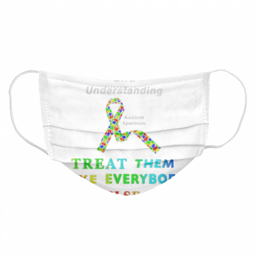 With Love And Understanding Treat Like Everybody Else Austism Spectrum Ribbon  Cloth Face Mask