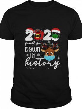 Youll Go Down In History Reindeer Face Mask Christmas shirt