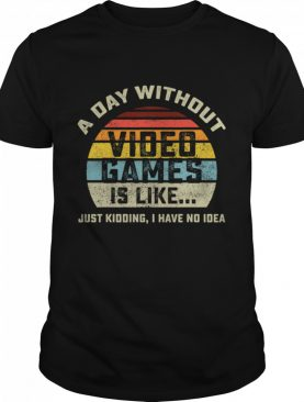 A Day Without Video Games is Like Gaming vintage shirt