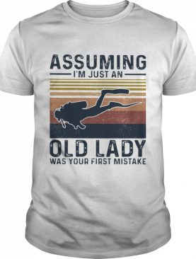Assuming I'm Just An Old Lady Was Your First Mistake Scuba Diving Vintage shirt