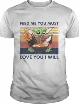 Baby Yoda feed me you must love you I will vintage shirt