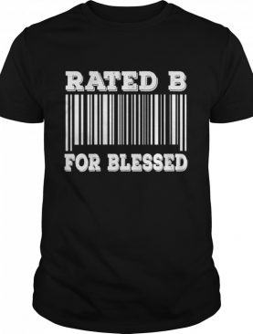 Bar Code Rated B for Blessed Sarcastic Humor idea shirt