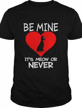 Be Mine Its Meow or Never Cat Valentines Day Love shirt
