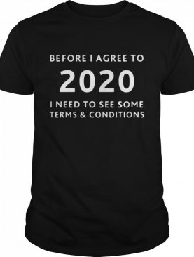 Before I agree to 2020 I need to see some terms and conditions shirt