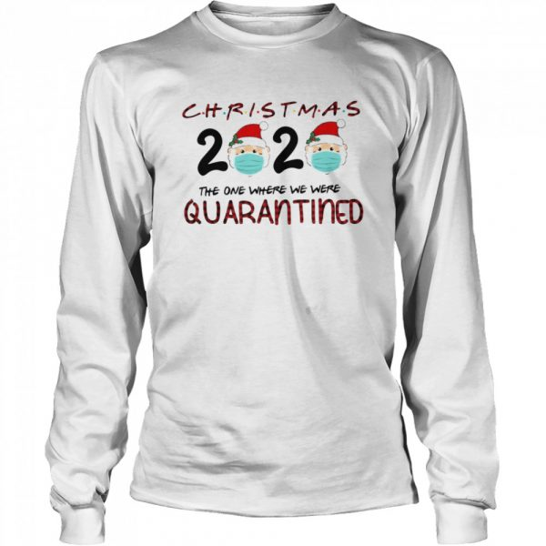 Christmas Santa Claus Face Mask 2020 The One Where We Were Quarantine  Long Sleeved T-shirt