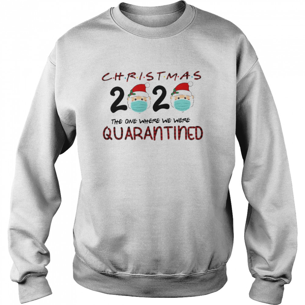 Christmas Santa Claus Face Mask 2020 The One Where We Were Quarantine  Unisex Sweatshirt