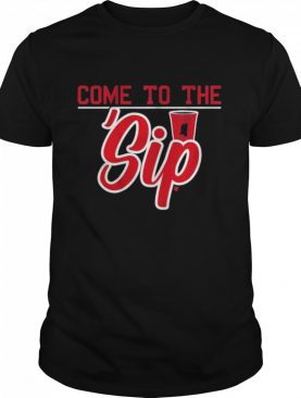 Come to the sip cometothesip shirt