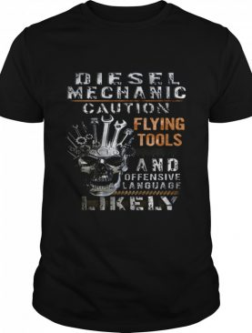 Diesel Mechanic Caution Flying Tools And Offensive Language Likely shirt